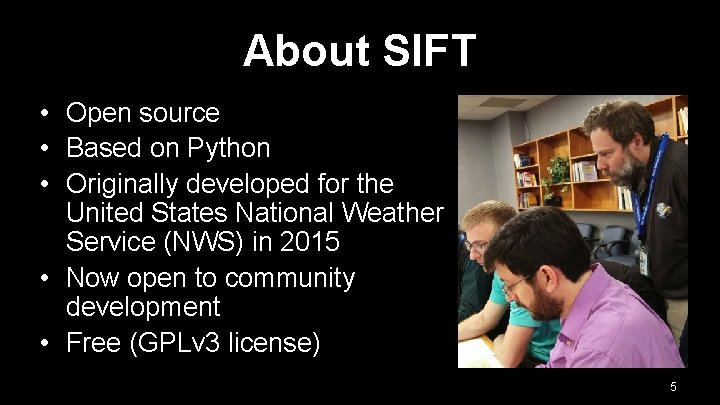 About SIFT • Open source • Based on Python • Originally developed for the
