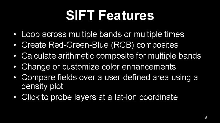 SIFT Features • • • Loop across multiple bands or multiple times Create Red-Green-Blue