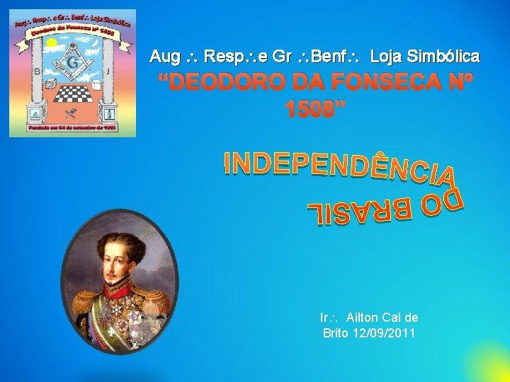 """Aug Resp e Gr Benf Loja Simbólica """"DEODORO DA FONSECA Nº 1508"""" Ir Ailton"""
