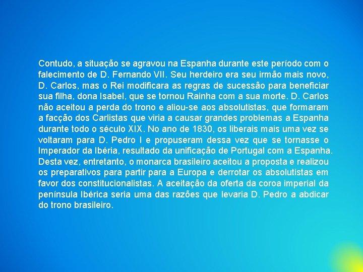 Contudo, a situação se agravou na Espanha durante este período com o falecimento de