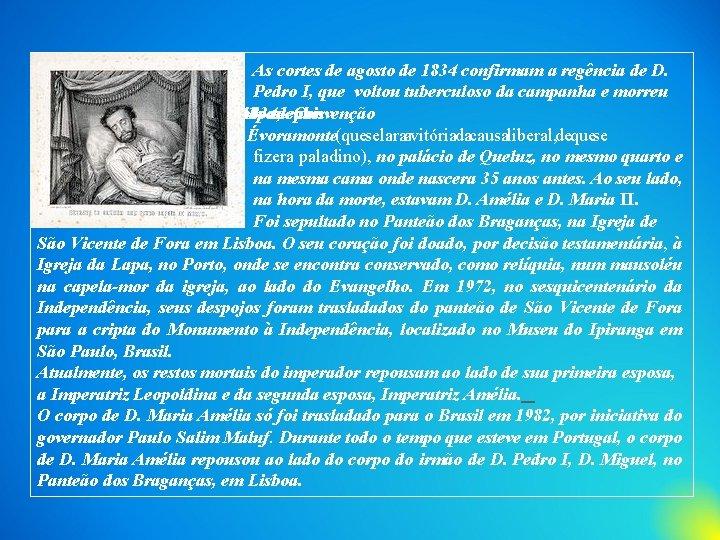 As cortes de agosto de 1834 confirmam a regência de D. Pedro I, que