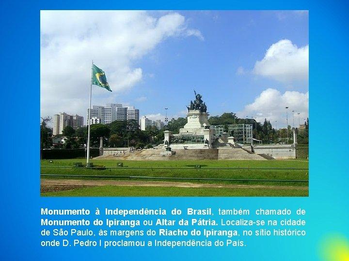 Monumento à Independência do Brasil, também chamado de Monumento do Ipiranga ou Altar da