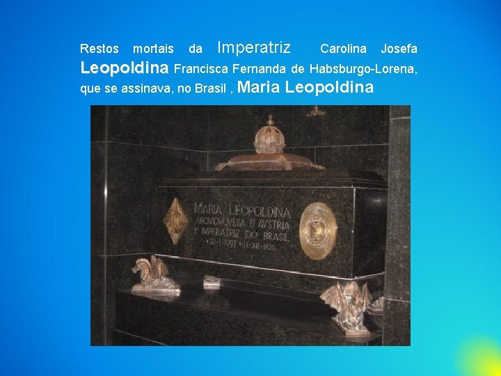 Restos mortais da Imperatriz Carolina Josefa Leopoldina Francisca Fernanda de Habsburgo-Lorena, que se assinava,