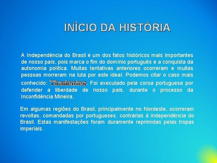 INÍCIO DA HISTÓRIA A Independência do Brasil é um dos fatos históricos mais importantes