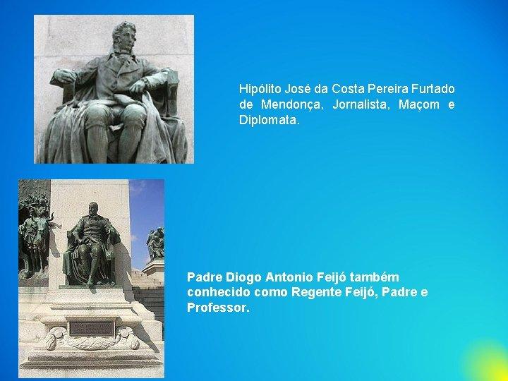 Hipólito José da Costa Pereira Furtado de Mendonça, Jornalista, Maçom e Diplomata. Padre Diogo