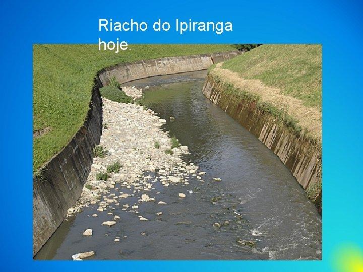 Riacho do Ipiranga hoje.