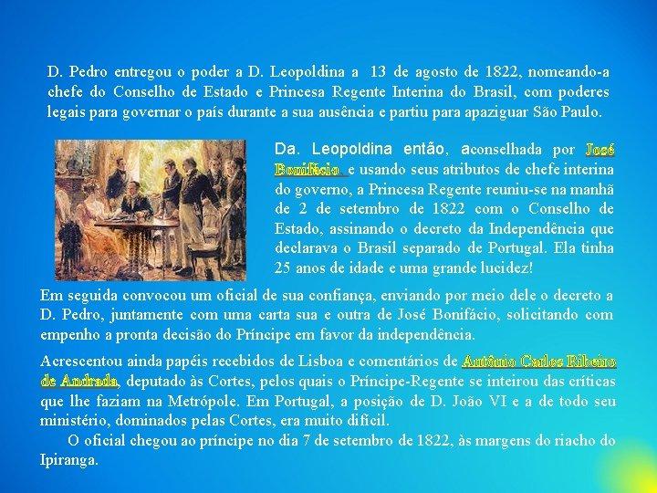 D. Pedro entregou o poder a D. Leopoldina a 13 de agosto de 1822,