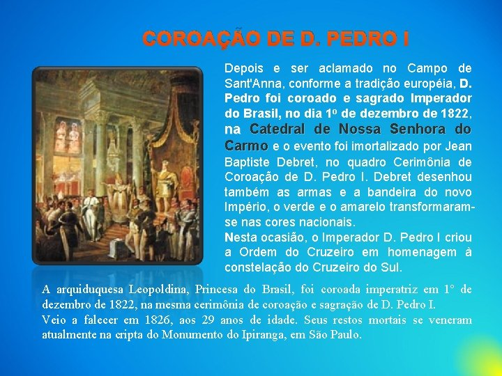 COROAÇÃO DE D. PEDRO I Depois e ser aclamado no Campo de Sant'Anna, conforme