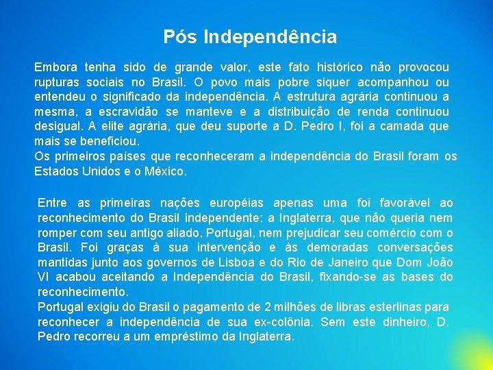 Pós Independência Embora tenha sido de grande valor, este fato histórico não provocou rupturas