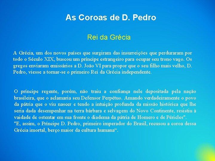 As Coroas de D. Pedro Rei da Grécia A Grécia, um dos novos países