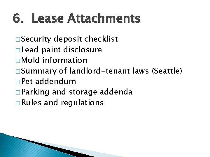 6. Lease Attachments � Security deposit checklist � Lead paint disclosure � Mold information