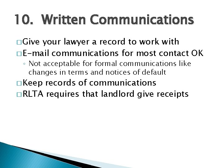 10. Written Communications � Give your lawyer a record to work with � E-mail