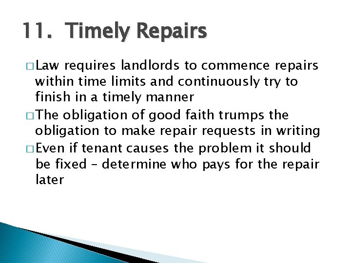 11. Timely Repairs � Law requires landlords to commence repairs within time limits and