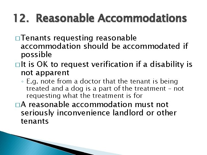 12. Reasonable Accommodations � Tenants requesting reasonable accommodation should be accommodated if possible �