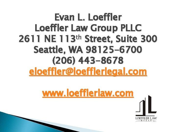Evan L. Loeffler Law Group PLLC 2611 NE 113 th Street, Suite 300 Seattle,