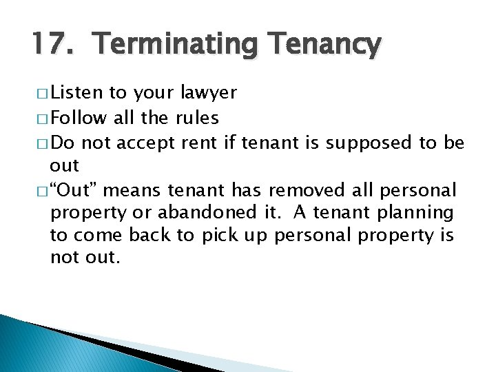 17. Terminating Tenancy � Listen to your lawyer � Follow all the rules �