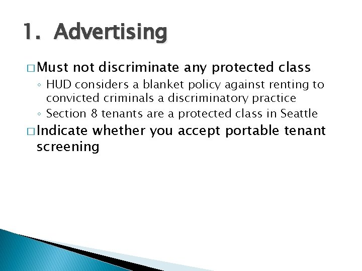1. Advertising � Must not discriminate any protected class ◦ HUD considers a blanket