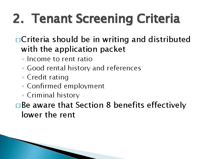 2. Tenant Screening Criteria � Criteria should be in writing and distributed with the