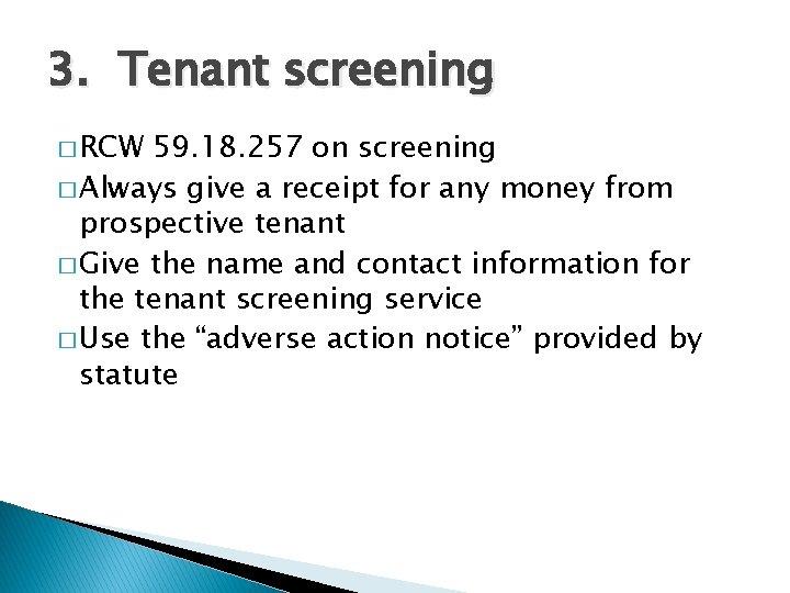 3. Tenant screening � RCW 59. 18. 257 on screening � Always give a