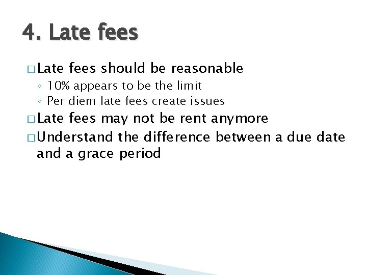 4. Late fees � Late fees should be reasonable ◦ 10% appears to be