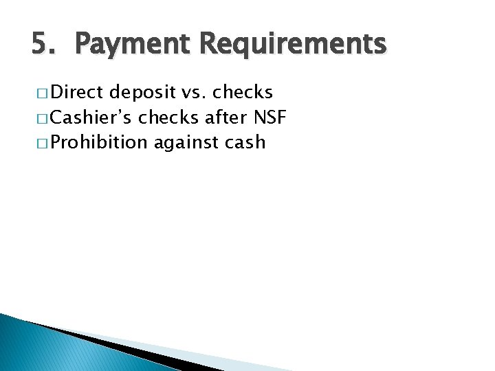 5. Payment Requirements � Direct deposit vs. checks � Cashier's checks after NSF �