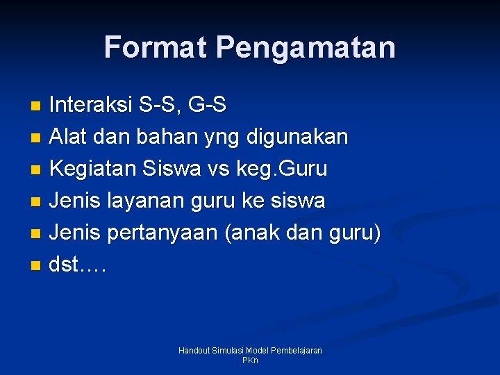 Format Pengamatan Interaksi S-S, G-S n Alat dan bahan yng digunakan n Kegiatan Siswa