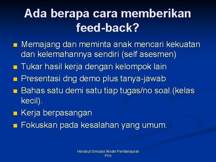 Ada berapa cara memberikan feed-back? n n n Memajang dan meminta anak mencari kekuatan