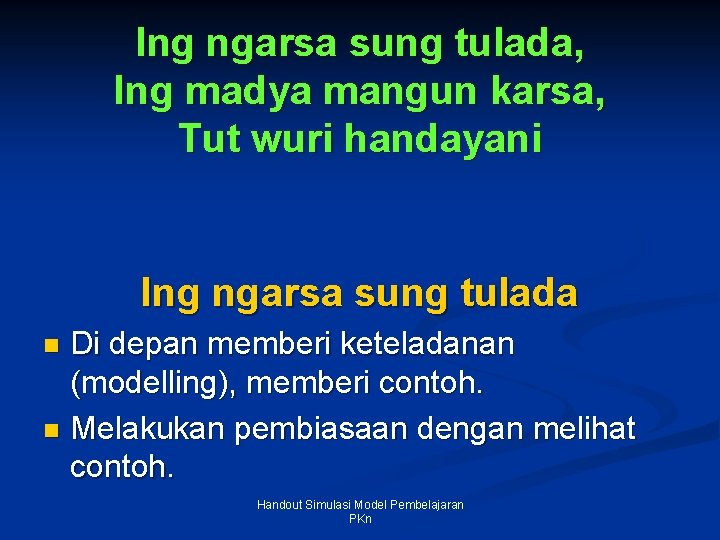 Ing ngarsa sung tulada, Ing madya mangun karsa, Tut wuri handayani Ing ngarsa sung
