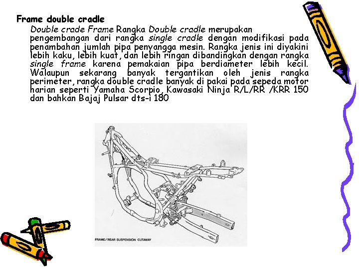 Frame double cradle Double crade Frame Rangka Double cradle merupakan pengembangan dari rangka single