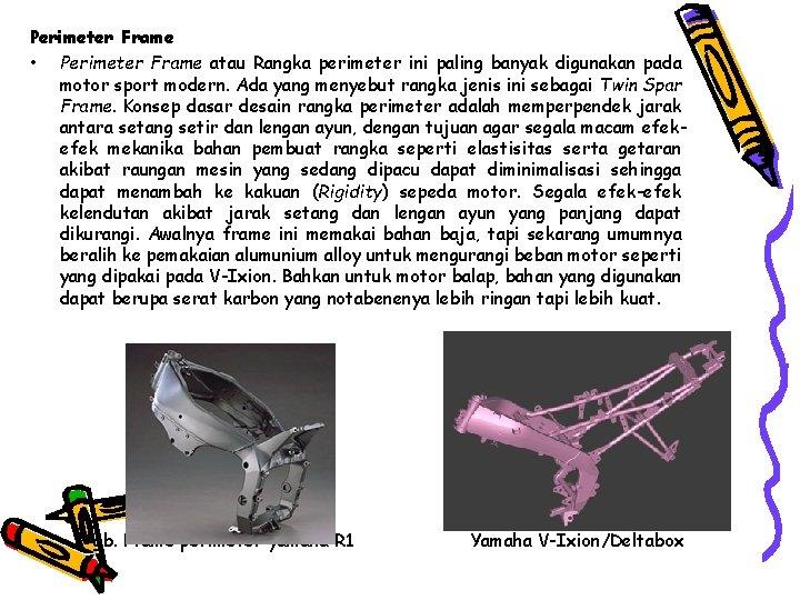 Perimeter Frame • Perimeter Frame atau Rangka perimeter ini paling banyak digunakan pada motor