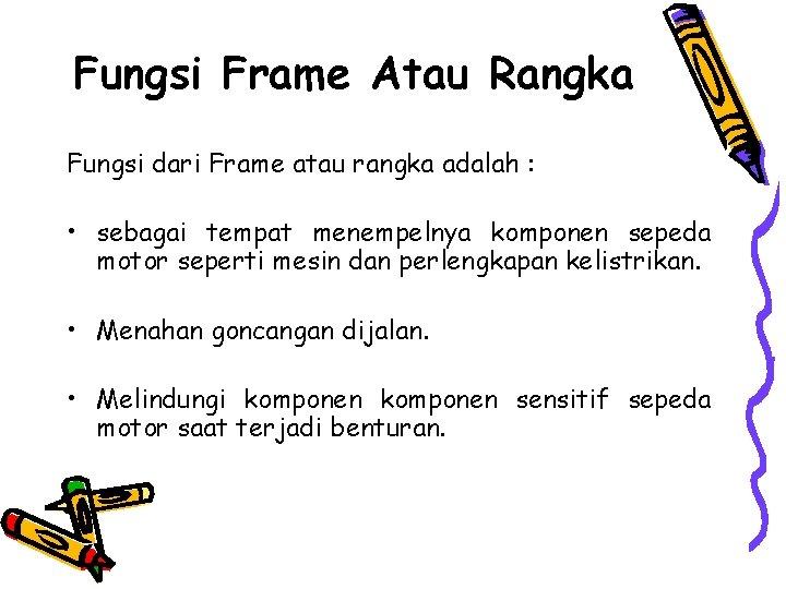 Fungsi Frame Atau Rangka Fungsi dari Frame atau rangka adalah : • sebagai tempat