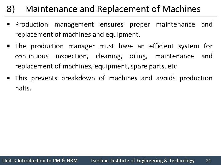 8) Maintenance and Replacement of Machines § Production management ensures proper maintenance and replacement