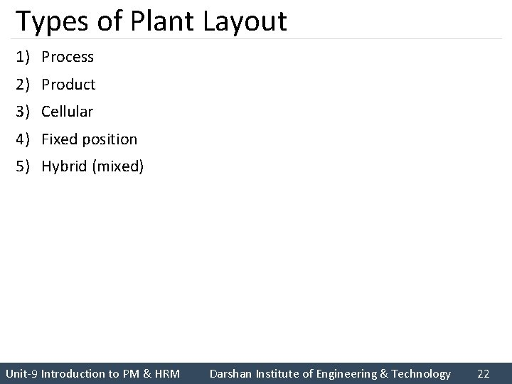 Types of Plant Layout 1) Process 2) Product 3) Cellular 4) Fixed position 5)