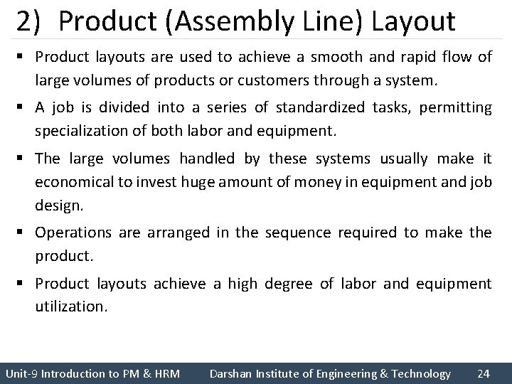 2) Product (Assembly Line) Layout § Product layouts are used to achieve a smooth