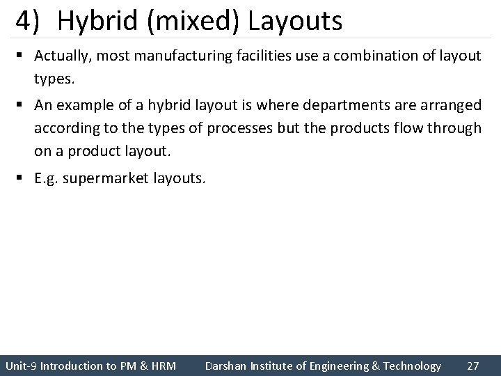 4) Hybrid (mixed) Layouts § Actually, most manufacturing facilities use a combination of layout