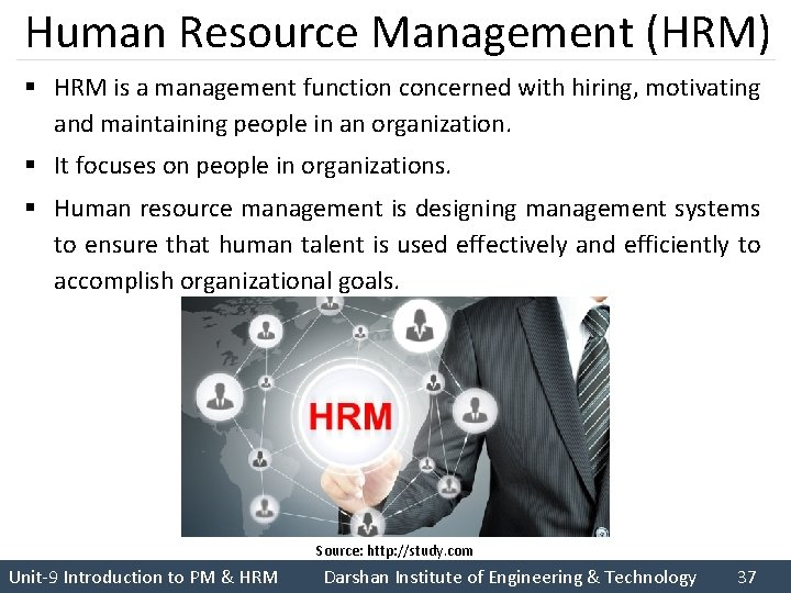 Human Resource Management (HRM) § HRM is a management function concerned with hiring, motivating