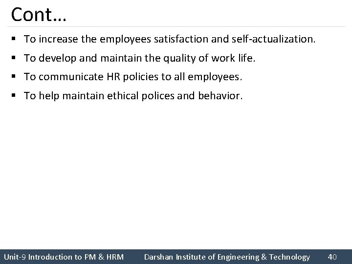 Cont… § To increase the employees satisfaction and self-actualization. § To develop and maintain