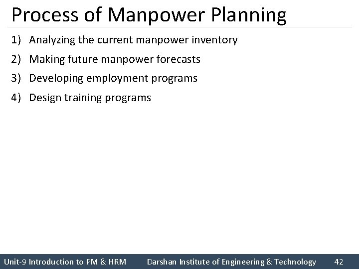 Process of Manpower Planning 1) Analyzing the current manpower inventory 2) Making future manpower