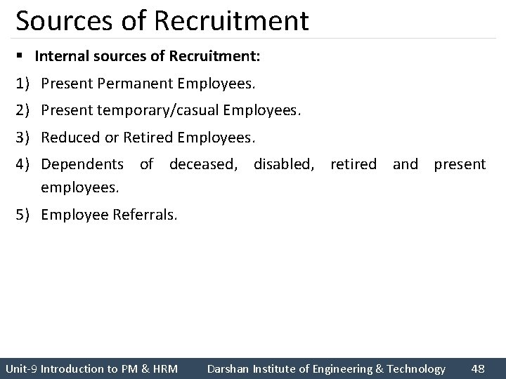 Sources of Recruitment § Internal sources of Recruitment: 1) Present Permanent Employees. 2) Present