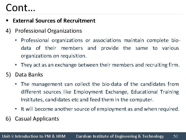 Cont… § External Sources of Recruitment 4) Professional Organizations • Professional organizations or associations