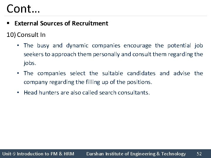 Cont… § External Sources of Recruitment 10) Consult In • The busy and dynamic