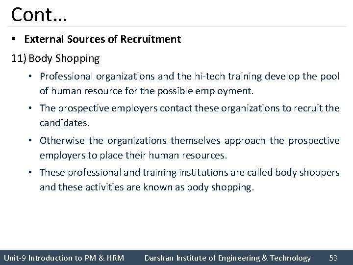 Cont… § External Sources of Recruitment 11) Body Shopping • Professional organizations and the