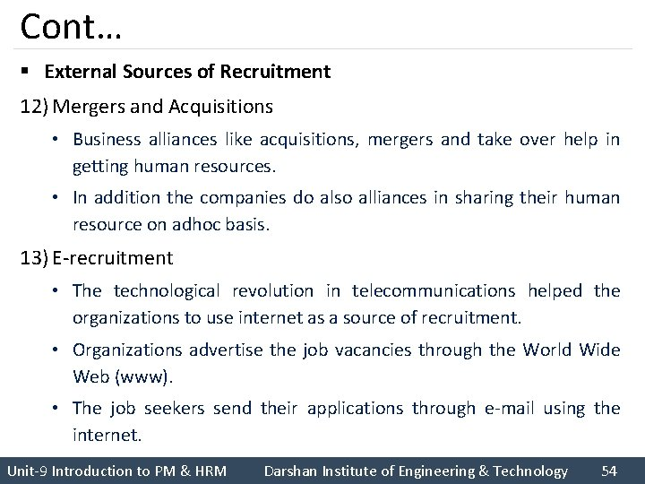 Cont… § External Sources of Recruitment 12) Mergers and Acquisitions • Business alliances like