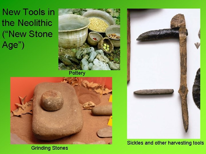 """New Tools in the Neolithic (""""New Stone Age"""") Pottery Grinding Stones Sickles and other"""