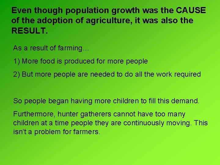 Even though population growth was the CAUSE of the adoption of agriculture, it was