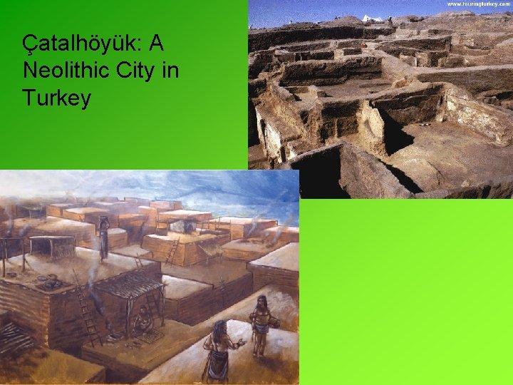 Çatalhöyük: A Neolithic City in Turkey
