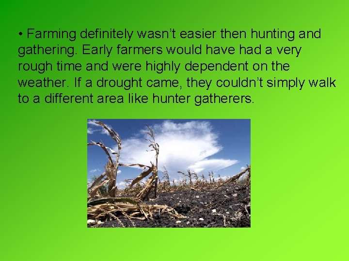 • Farming definitely wasn't easier then hunting and gathering. Early farmers would have