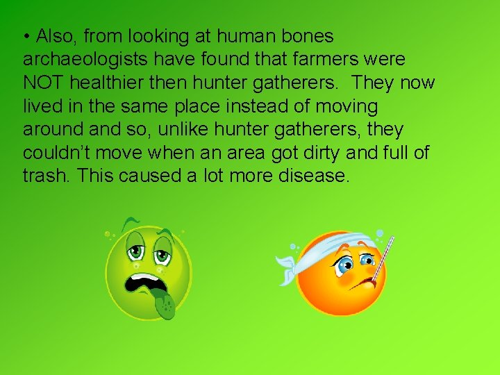 • Also, from looking at human bones archaeologists have found that farmers were