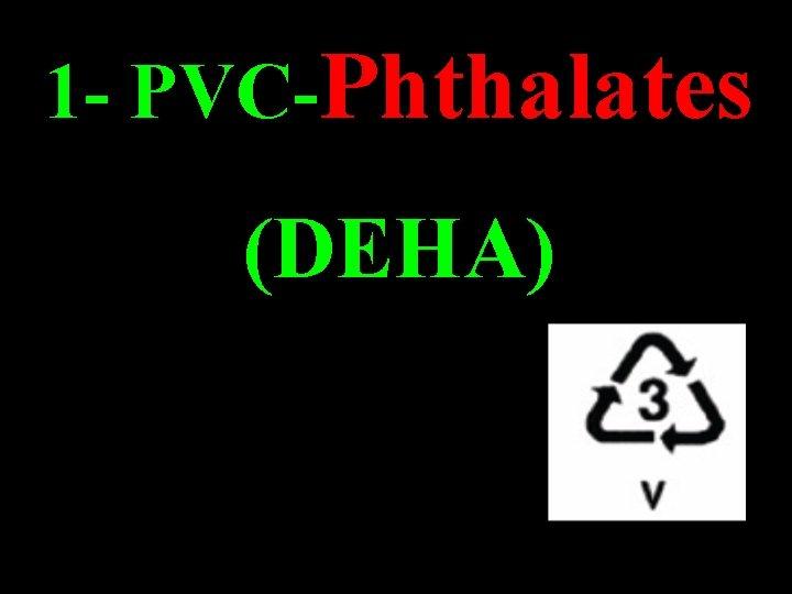 1 - PVC-Phthalates (DEHA)
