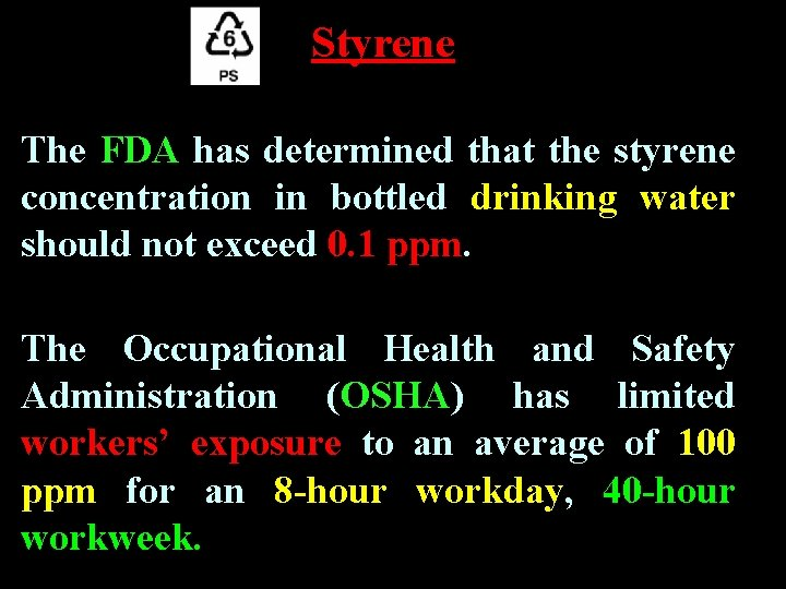 Styrene The FDA has determined that the styrene concentration in bottled drinking water should